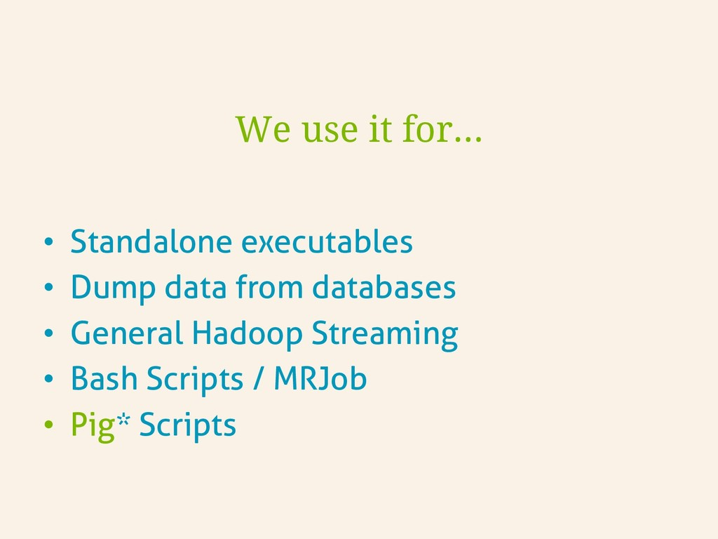 We use it for… • Standalone executables • Dum...