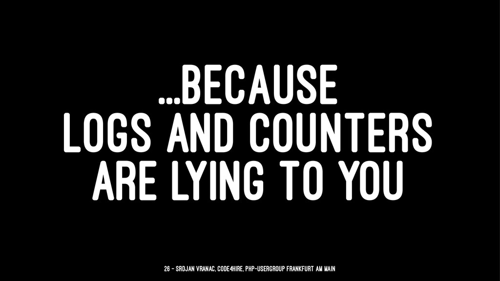 ...BECAUSE LOGS AND COUNTERS ARE LYING TO YOU 2...