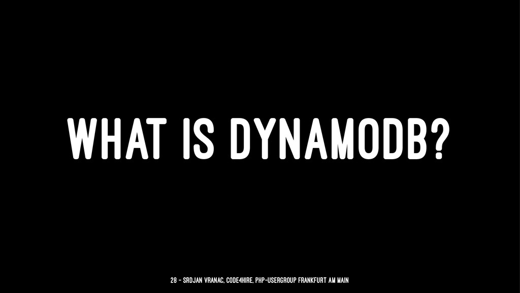 WHAT IS DYNAMODB? 28 — Srdjan Vranac, Code4Hire...