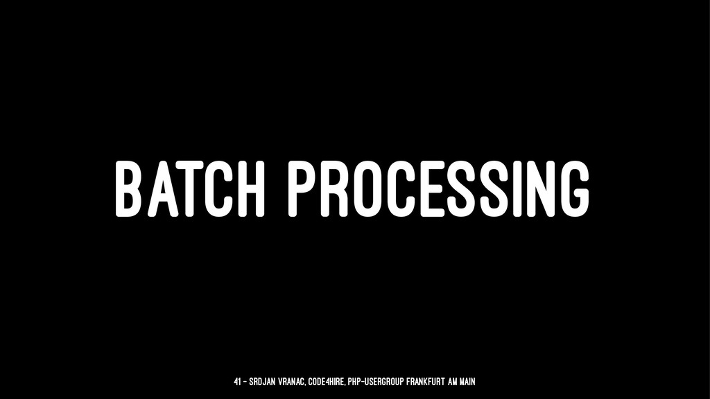 BATCH PROCESSING 41 — Srdjan Vranac, Code4Hire,...