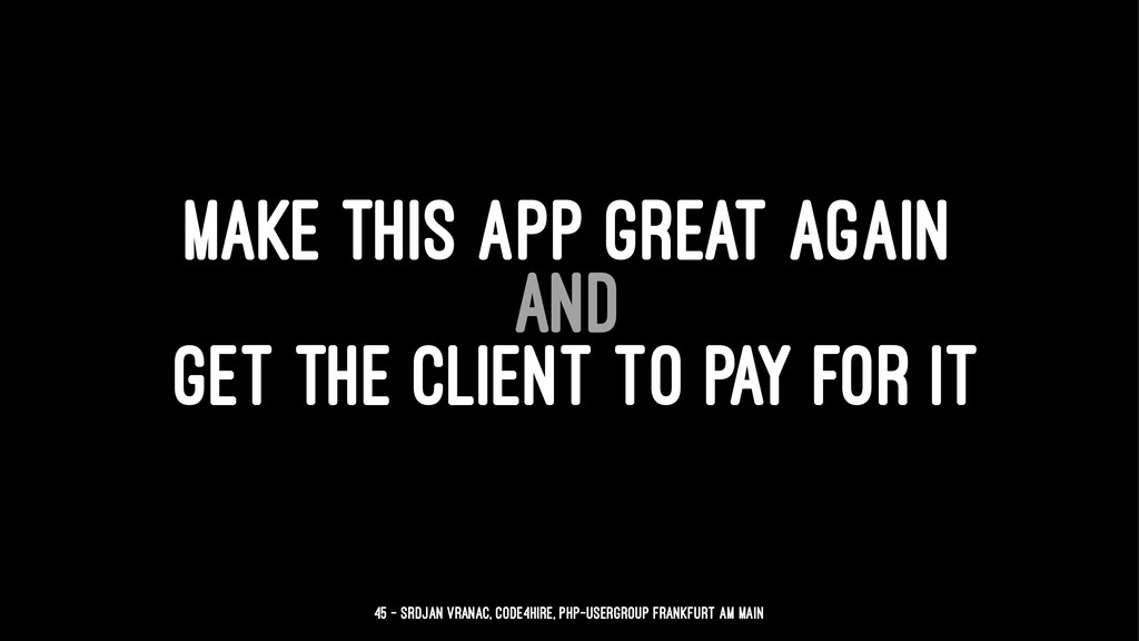 MAKE THIS APP GREAT AGAIN AND GET THE CLIENT TO...