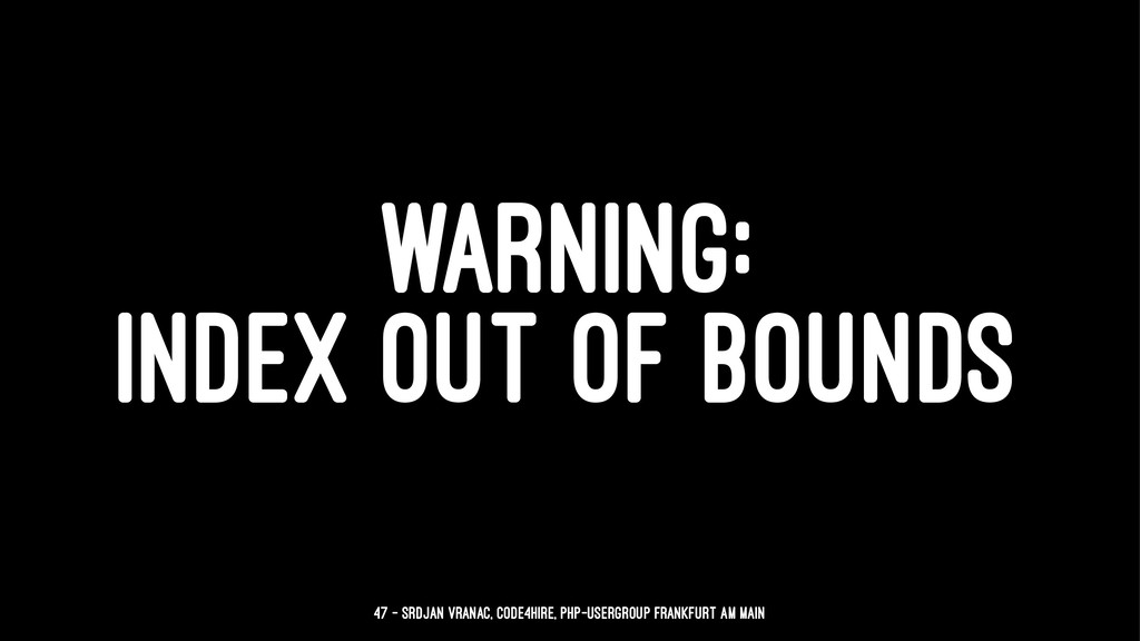 WARNING: INDEX OUT OF BOUNDS 47 — Srdjan Vranac...
