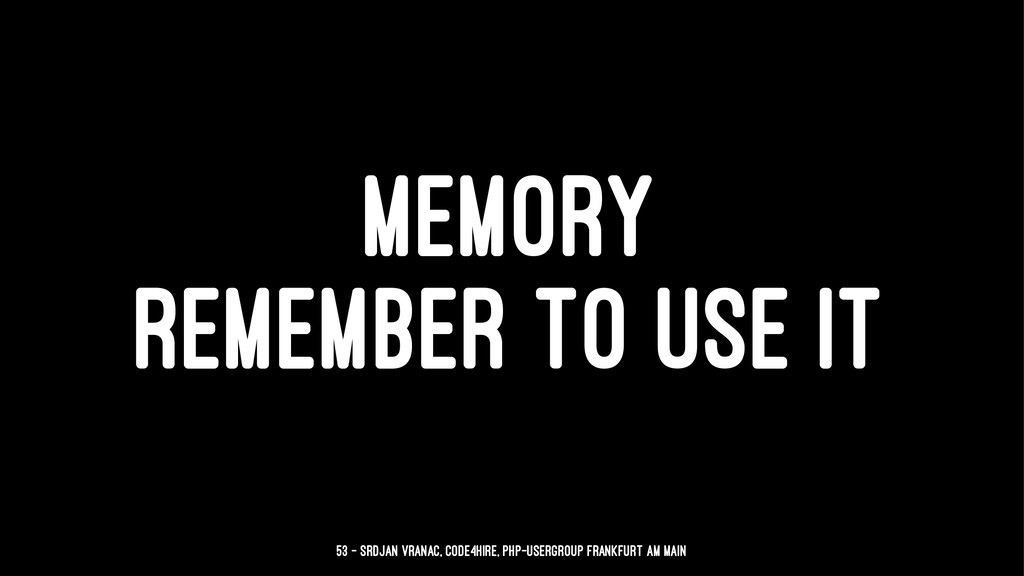 MEMORY REMEMBER TO USE IT 53 — Srdjan Vranac, C...