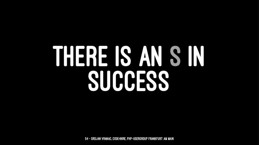 THERE IS AN S IN SUCCESS 54 — Srdjan Vranac, Co...
