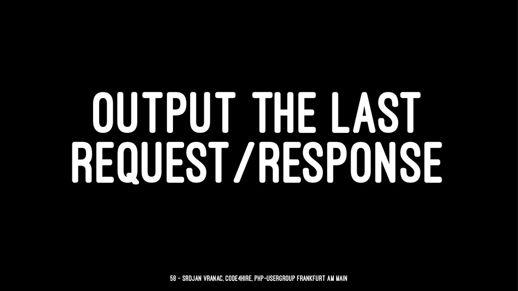 OUTPUT THE LAST REQUEST/RESPONSE 58 — Srdjan Vr...