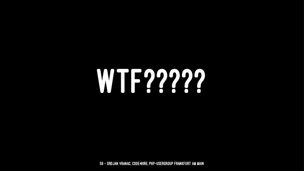 WTF????? 59 — Srdjan Vranac, Code4Hire, PHP-Use...