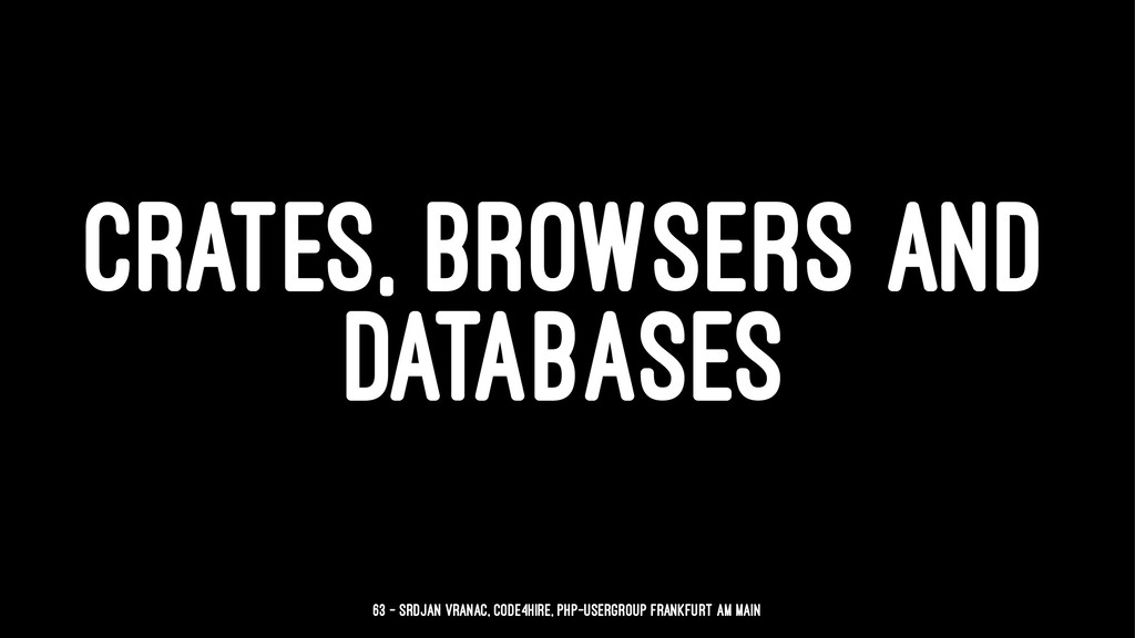 CRATES, BROWSERS AND DATABASES 63 — Srdjan Vran...