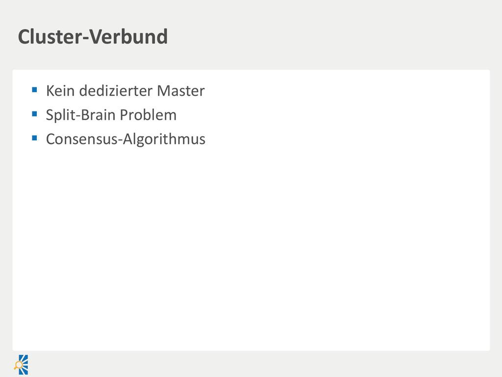  Kein dedizierter Master  Split-Brain Problem...