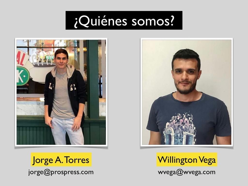 ¿Quiénes somos? Jorge A. Torres Willington Vega...
