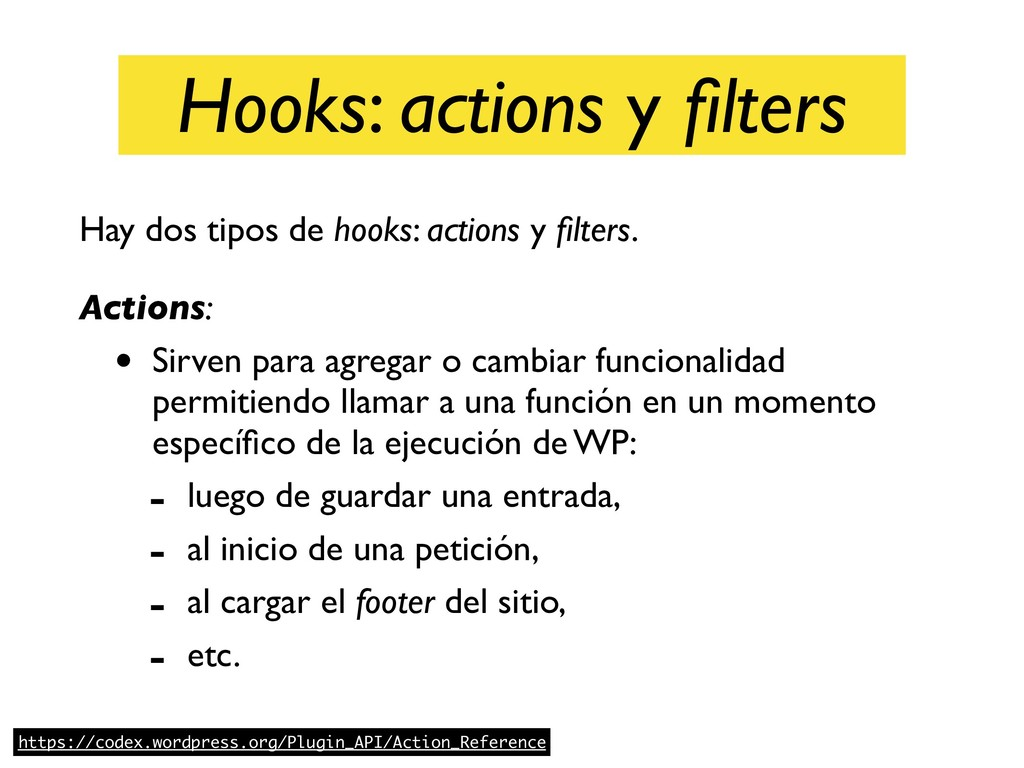 Hooks: actions y filters Hay dos tipos de hooks:...