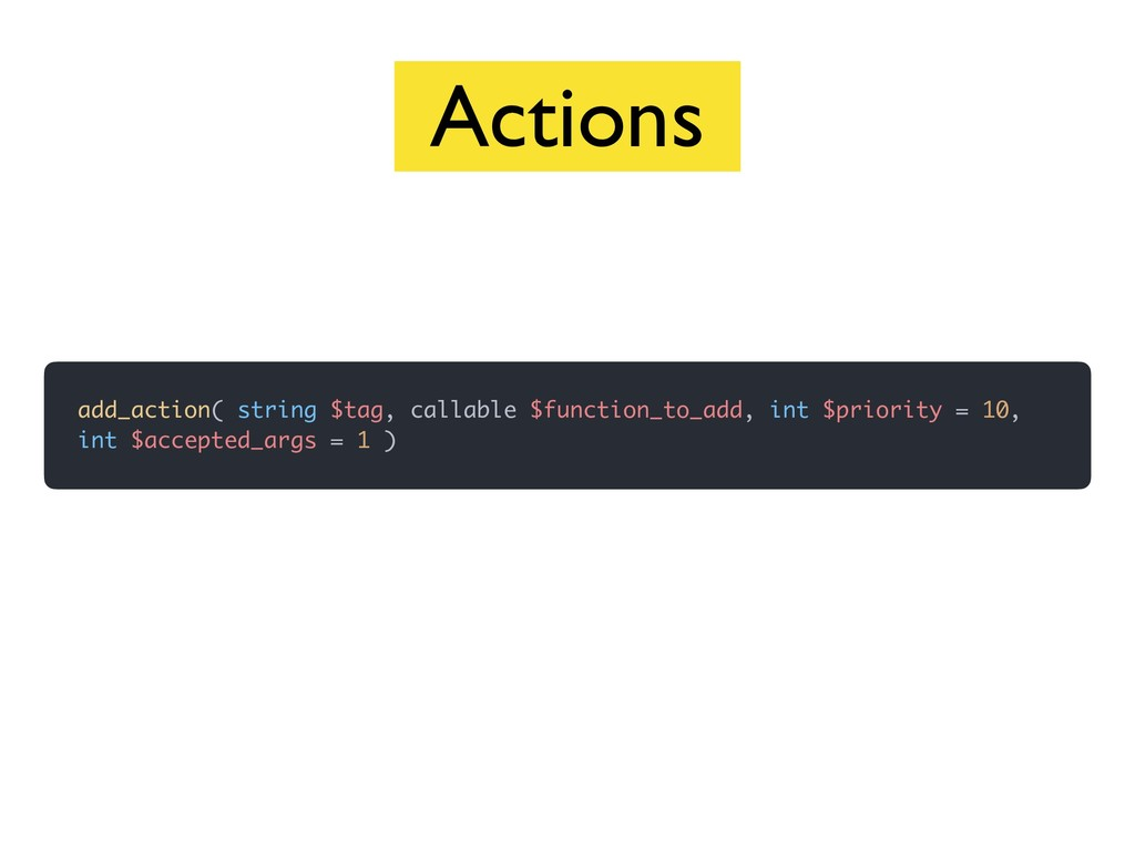 add_action( string $tag, callable $function_to_...