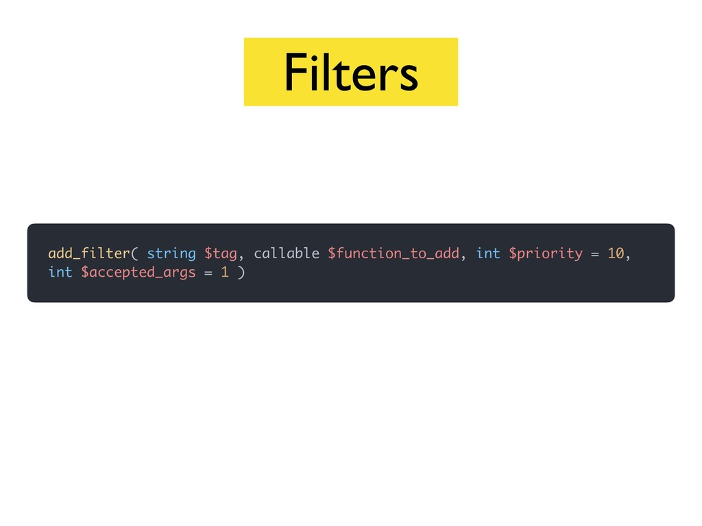 Filters add_filter( string $tag, callable $func...