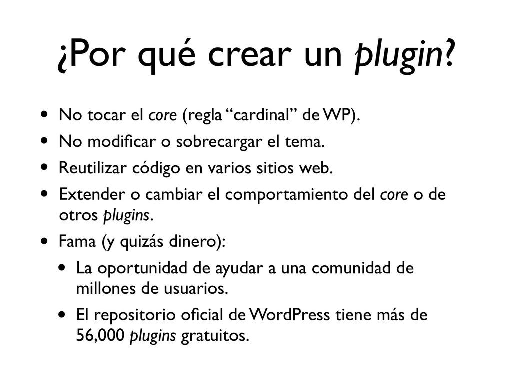 ¿Por qué crear un plugin? • No tocar el core (r...