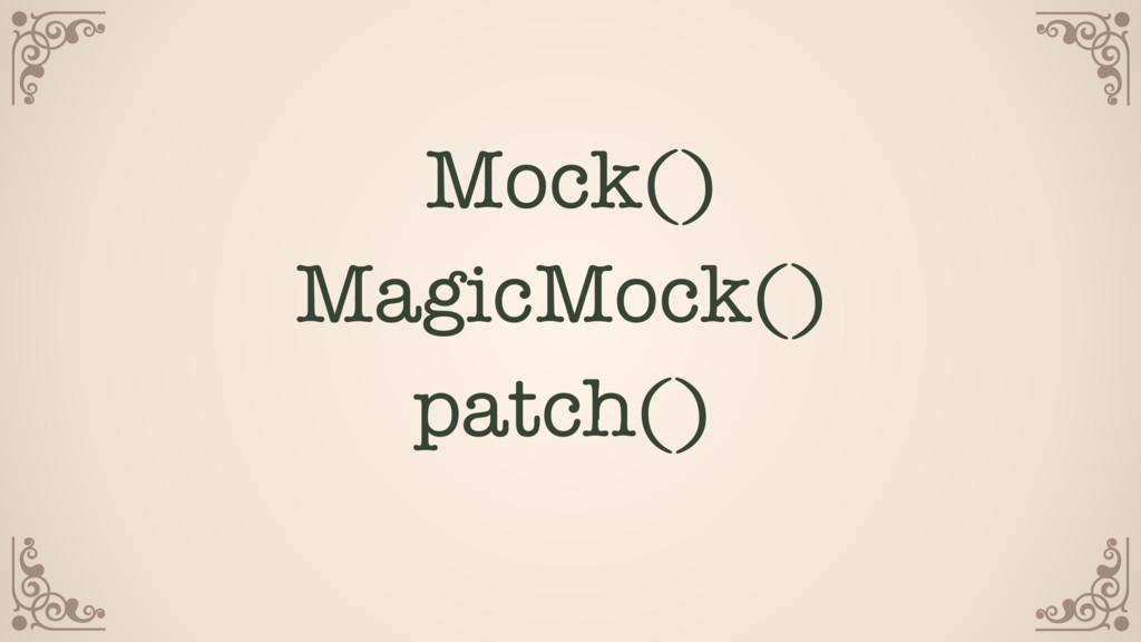 Mock() MagicMock() patch()