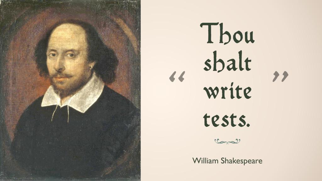"Thou  shalt  write  tests. "" "" William Shake..."