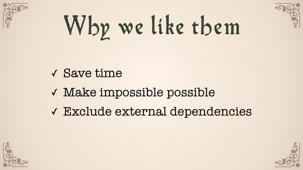 Why we like them ✓ Save time ✓ Make impossible ...