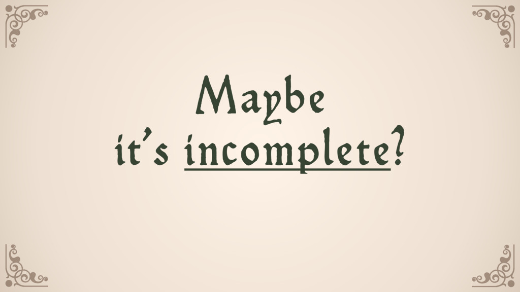 Maybe  it's incomplete?
