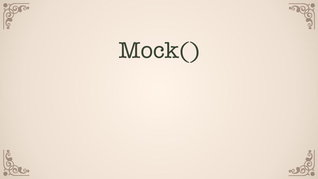 Mock()