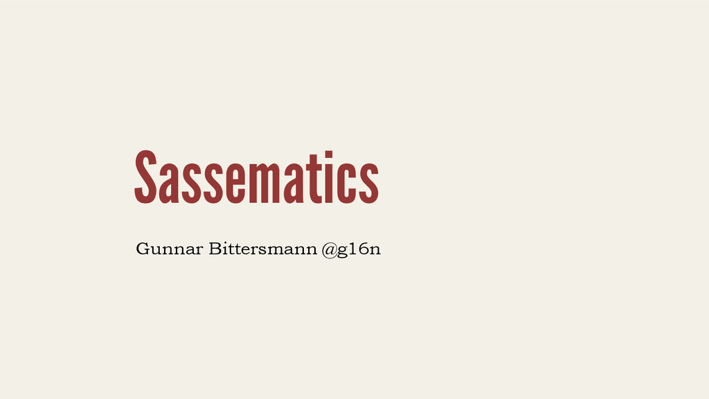 Sassematics Gunnar Bittersmann @g16n