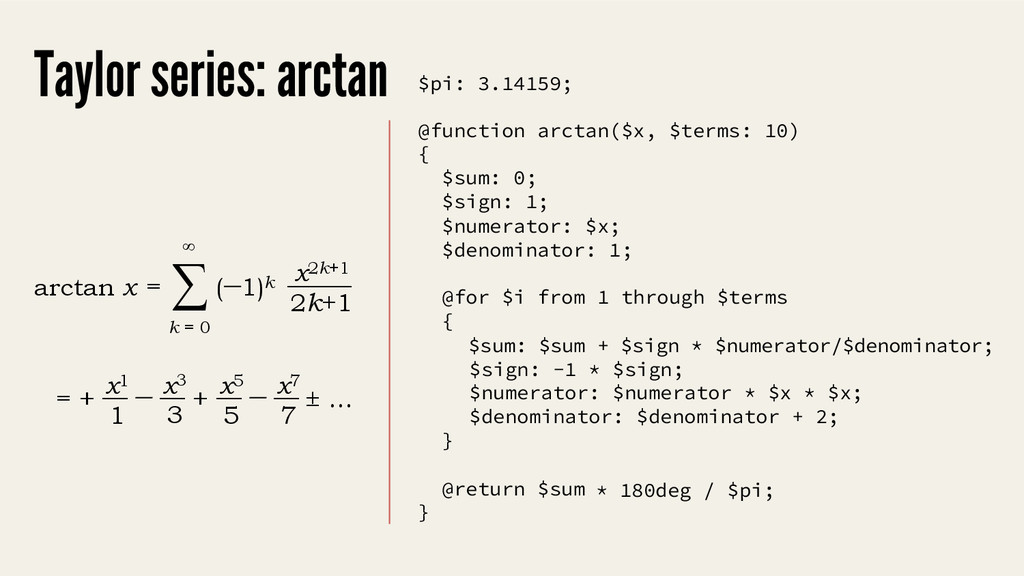 @function arctan($x, $terms: 10) { $sum: 0; $si...