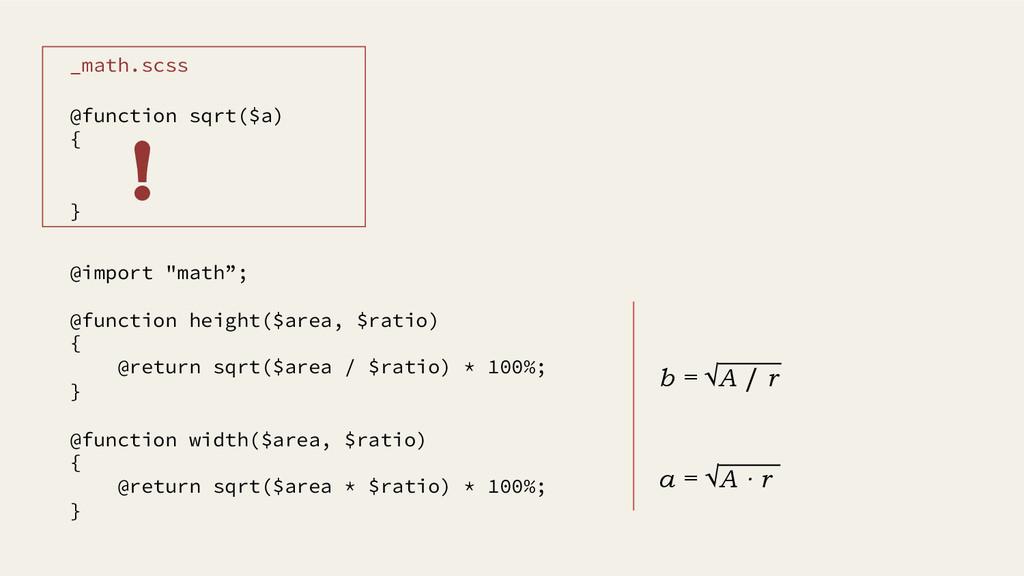 @function height($area, $ratio) { @return sqrt(...