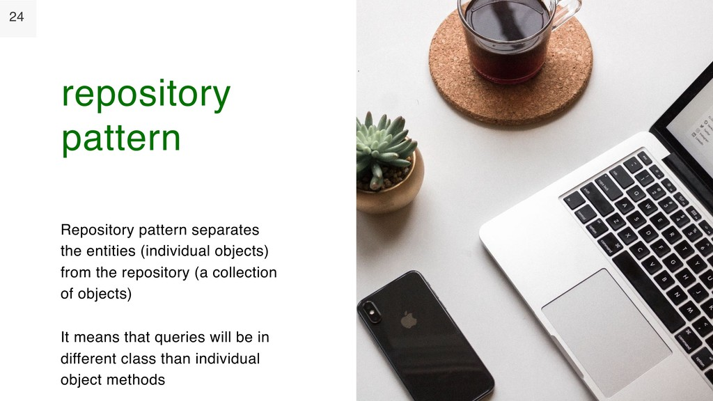 24 Repository pattern separates the entities (i...