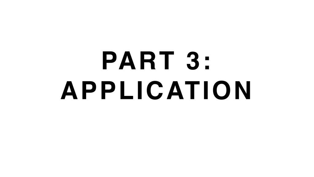 PART 3: APPLICATION