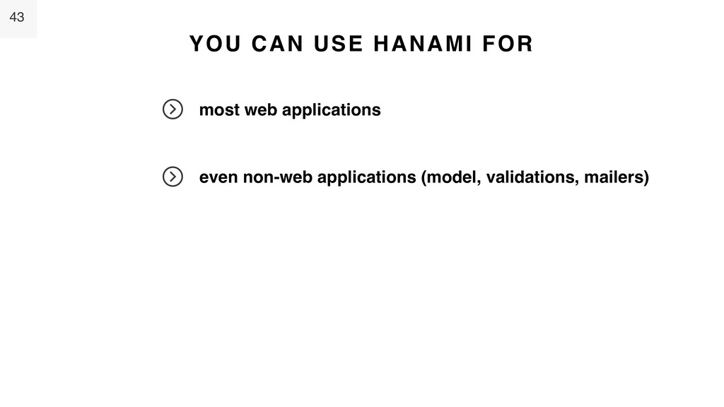 43 YOU CAN USE HANAMI FOR most web applications...
