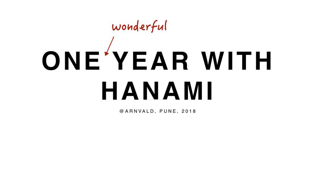 ONE YEAR WITH HANAMI @ A R N V A L D , P U N E ...