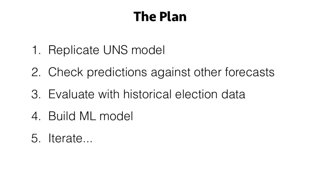 The Plan 1. Replicate UNS model 2. Check predic...