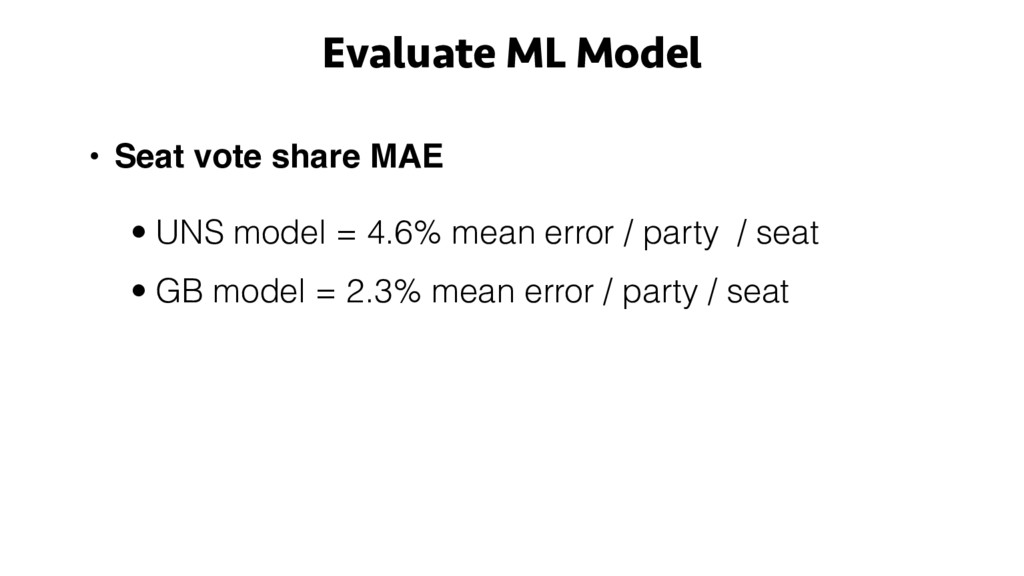 • Seat vote share MAE • UNS model = 4.6% mean e...