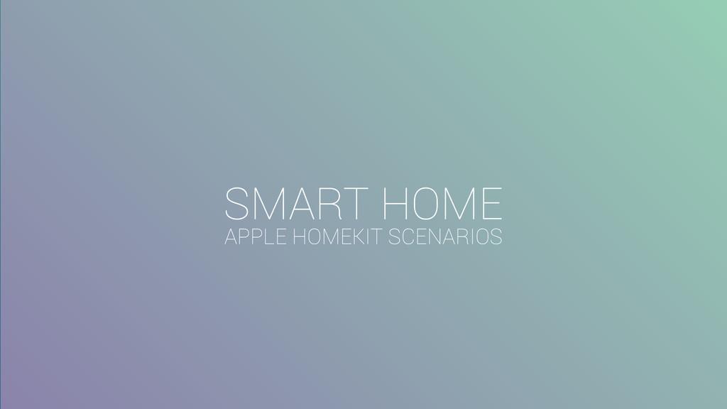 SMART HOME APPLE HOMEKIT SCENARIOS