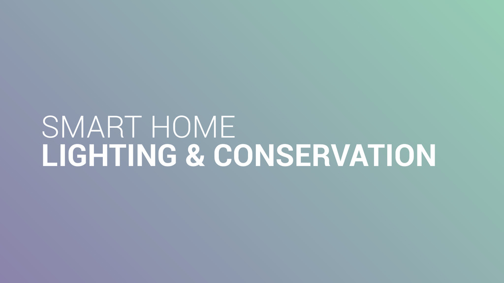 SMART HOME LIGHTING & CONSERVATION