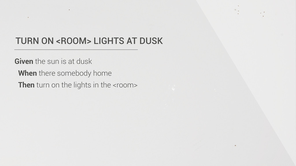 TURN ON <ROOM> LIGHTS AT DUSK Given the sun is ...