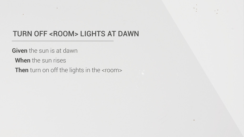 TURN OFF <ROOM> LIGHTS AT DAWN Given the sun is...