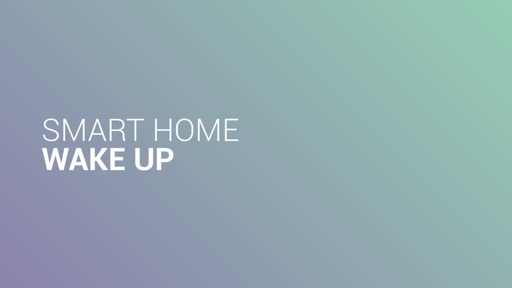 SMART HOME WAKE UP