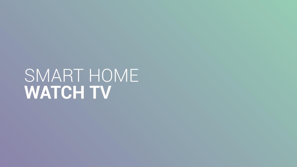 SMART HOME WATCH TV