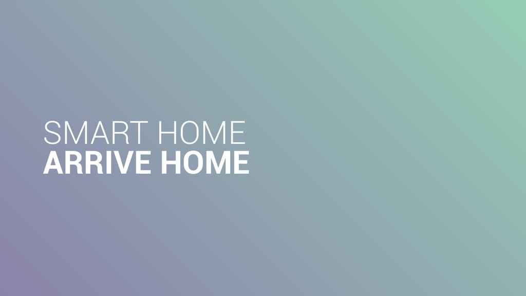 SMART HOME ARRIVE HOME