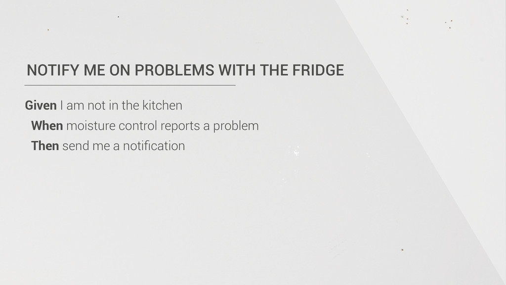 NOTIFY ME ON PROBLEMS WITH THE FRIDGE Given I a...
