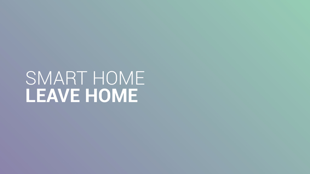 SMART HOME LEAVE HOME