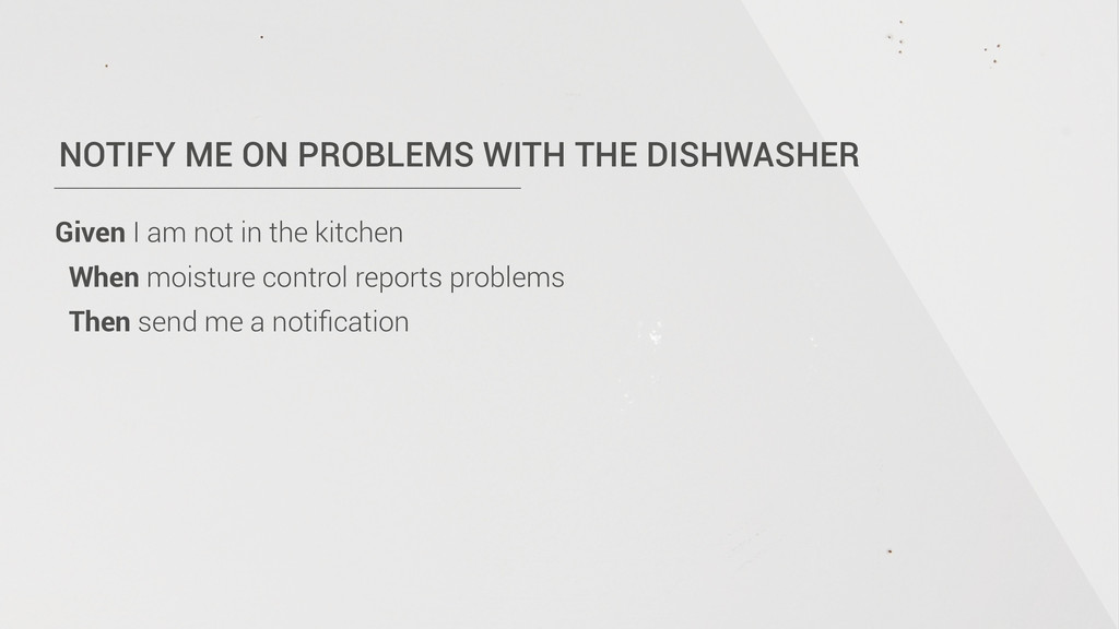NOTIFY ME ON PROBLEMS WITH THE DISHWASHER Given...