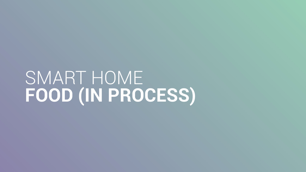 SMART HOME FOOD (IN PROCESS)