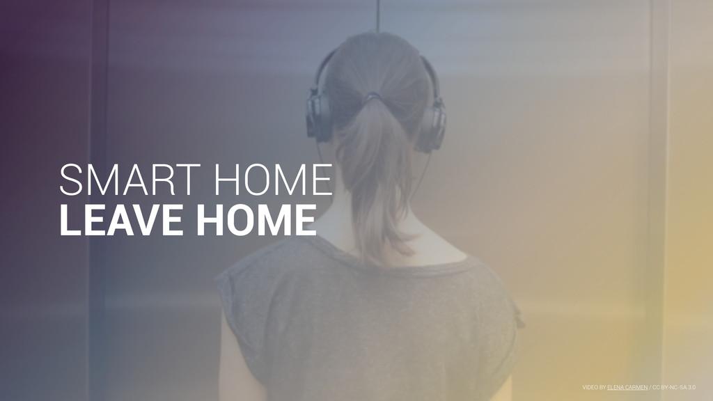SMART HOME LEAVE HOME VIDEO BY ELENA CARMEN / C...