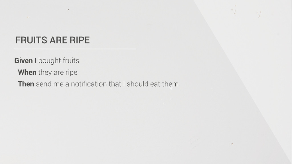 FRUITS ARE RIPE Given I bought fruits When they...