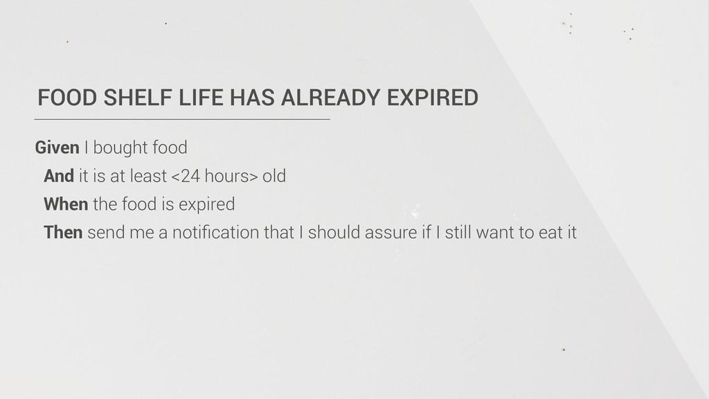 FOOD SHELF LIFE HAS ALREADY EXPIRED Given I bou...
