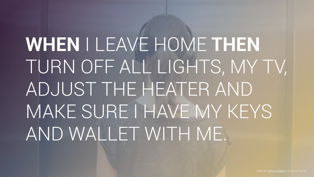 WHEN I LEAVE HOME THEN TURN OFF ALL LIGHTS, MY ...