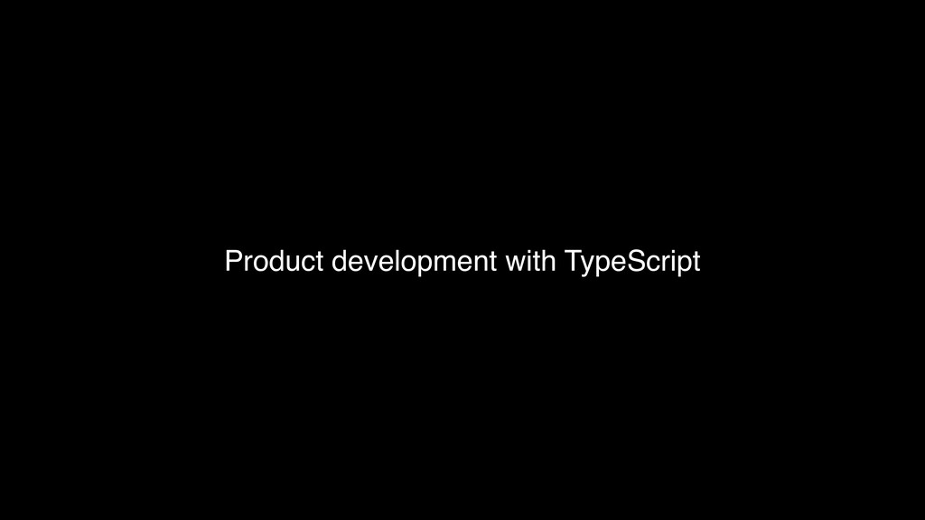 Product development with TypeScript