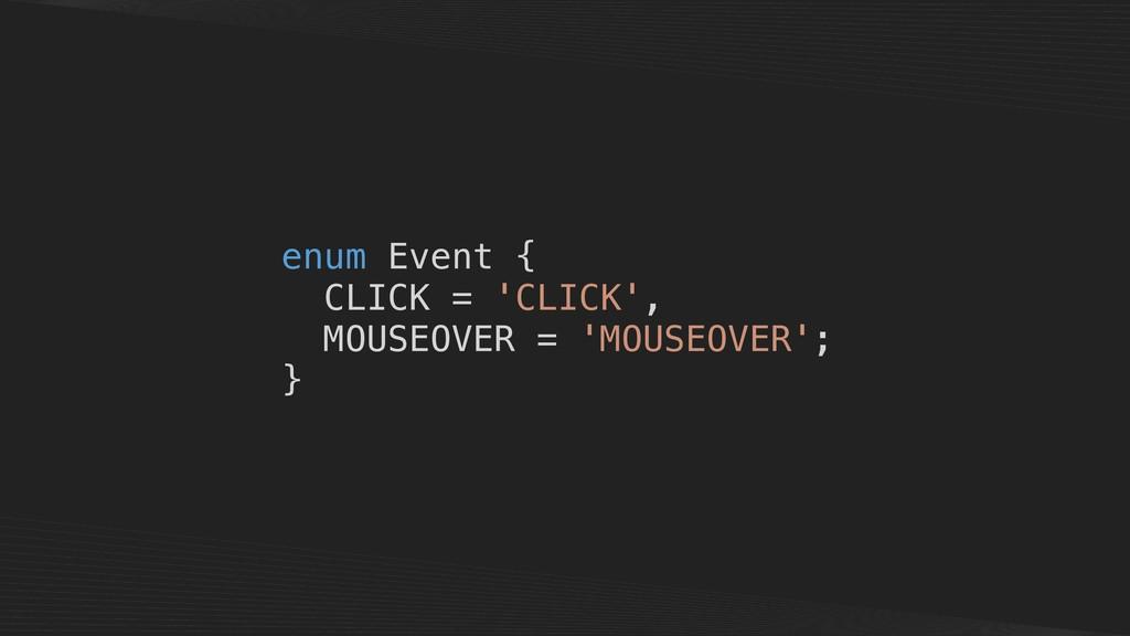 enum Event { CLICK = 'CLICK', MOUSEOVER = 'MOUS...