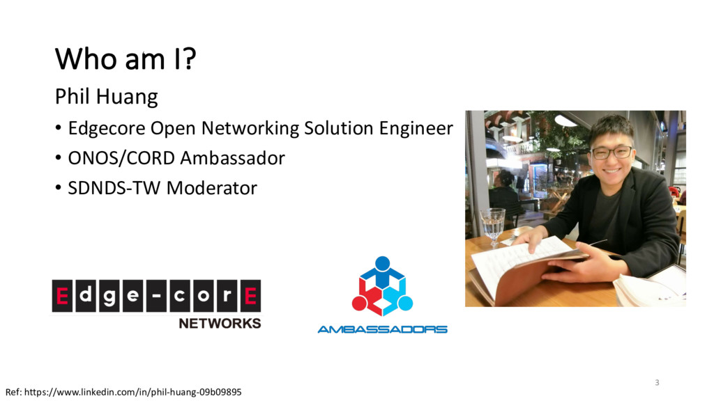 Who am I? Phil Huang • Edgecore Open Networking...