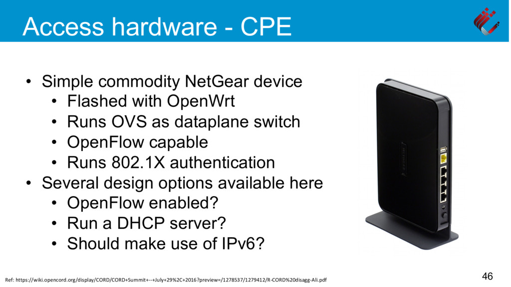 Access hardware - CPE • Simple commodity NetGe...